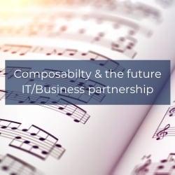 Composabilty & the future ITBusiness partnership 1