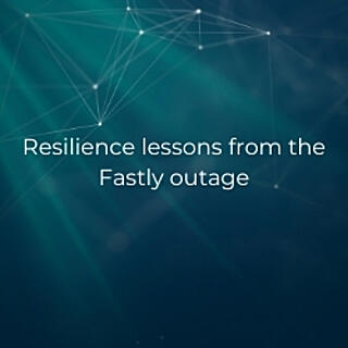 Fastly and resilience